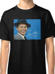 Frank Sinatra Nothing But The best Classic T-Shirt
