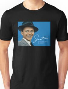 Frank Sinatra Nothing But The best Unisex T-Shirt