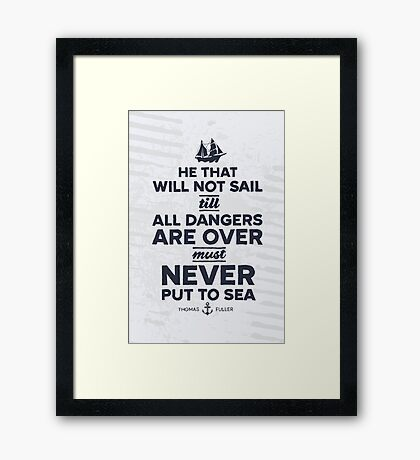 He that will not sail... Framed Print