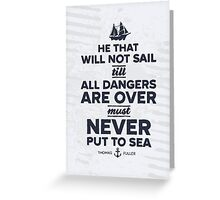 He that will not sail... Greeting Card