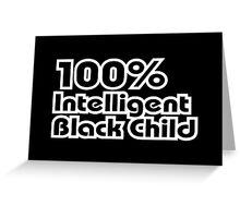 100% Intelligent Black Child Greeting Card