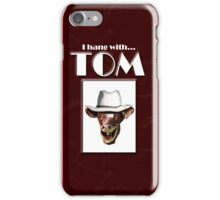 I HANG WITH TOM iPhone Case/Skin