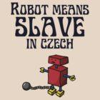 Robot Means Slave In Czech by jezkemp