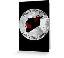 Don't forget the children Greeting Card
