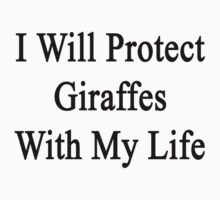 I Will Protect Giraffes With My Life  by supernova23