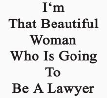 I'm That Beautiful Woman Who Is Going To Be A Lawyer  by supernova23