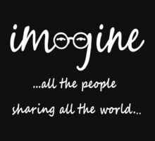 Imagine - John Lennon T-Shirt - Imagine All The People Sharing All The World... WHITE by Denis Marsili