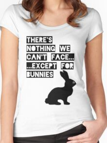 There's nothing we can't face... except for bunnies Women's Fitted Scoop T-Shirt