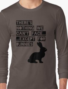 There's nothing we can't face... except for bunnies Long Sleeve T-Shirt