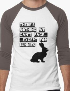 There's nothing we can't face... except for bunnies Men's Baseball ¾ T-Shirt