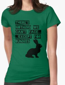 There's nothing we can't face... except for bunnies Womens Fitted T-Shirt
