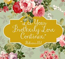 Let Your Brotherly Love Continue Design no. 9 by JenielsonDesign