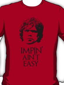 Impin' Ain't Easy - Game of Thrones T-Shirt T-Shirt