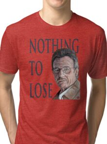 Nothing to Lose Tri-blend T-Shirt