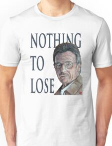 Nothing to Lose Unisex T-Shirt