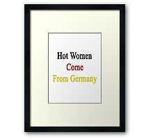 Hot Women Come From Germany  Framed Print