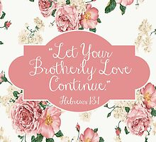 Let Your Brotherly Love Continue Design no. 10 by JenielsonDesign