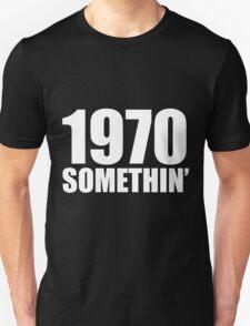 1970 Somethin' Unisex T-Shirt