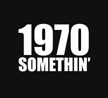 1970 Somethin' T-Shirt