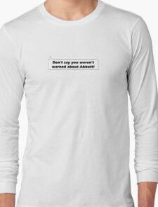 Don't say you weren't warned about Abbott! Long Sleeve T-Shirt