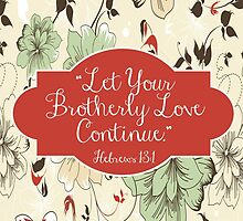 Let Your Brotherly Love Continue Design no. 11 by JenielsonDesign
