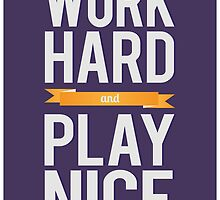 Work Hard and Play Nice by TheGKBeast