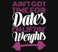 Ain't Got Time For Dates I'm Lifting Weights by Look Human