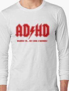 ADHD Highway to Hey! Long Sleeve T-Shirt