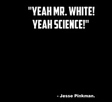 "Breaking Bad ""Yeah Mr White! Yeah Science"" by Wiggamortis"