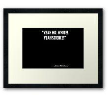 """Breaking Bad """"Yeah Mr White! Yeah Science"""" Framed Print"""