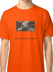 Citizen- Everybody is Going to Heaven Classic T-Shirt