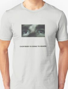 Citizen- Everybody is Going to Heaven Unisex T-Shirt