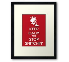 Keep Calm and Stop Snitchin' Framed Print