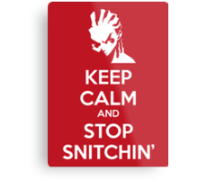 Keep Calm and Stop Snitchin' Metal Print