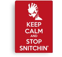 Keep Calm and Stop Snitchin' Canvas Print