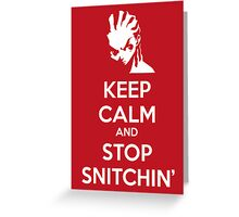 Keep Calm and Stop Snitchin' Greeting Card
