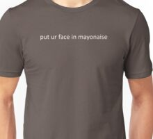 put ur face in mayonaise Unisex T-Shirt