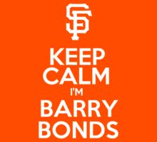 Keep Calm I'm Barry Bonds by hvalentine