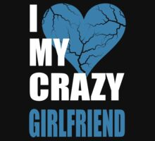 I LOVE MY CRAZY GIRLFRIEND- I LOVE MY CRAZY BOYFRIEND by omadesign