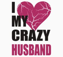 I LOVE MY CRAZY HUSBAND- I LOVE MY CRAZY WIFE by omadesign