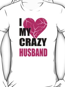 I LOVE MY CRAZY HUSBAND- I LOVE MY CRAZY WIFE T-Shirt