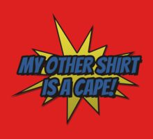 My Other Shirt Is a Cape by fishbiscuit