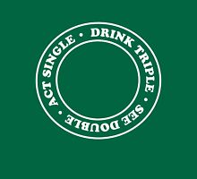 Act Single, Drink Triple, See Double Unisex T-Shirt