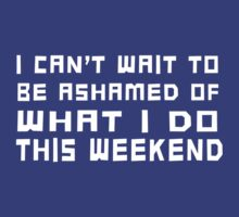 I can't wait to be ashamed of what I do this weekend by partyanimal