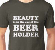 Beauty is in the eye of the beer holder Unisex T-Shirt