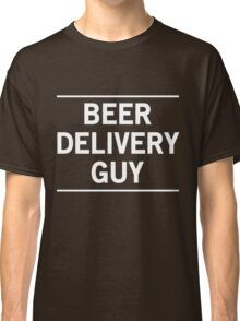 Beer Delivery Guy Classic T-Shirt