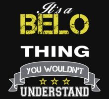 BELO It's thing you wouldn't understand !! - T Shirt, Hoodie, Hoodies, Year, Birthday  by novalac3