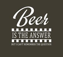 Beer is the answer but I can't remember the question Unisex T-Shirt