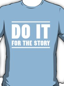 Do it for the story T-Shirt