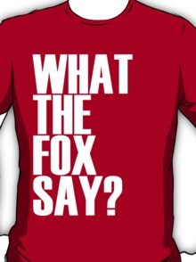 What the fox say shirt T-Shirt